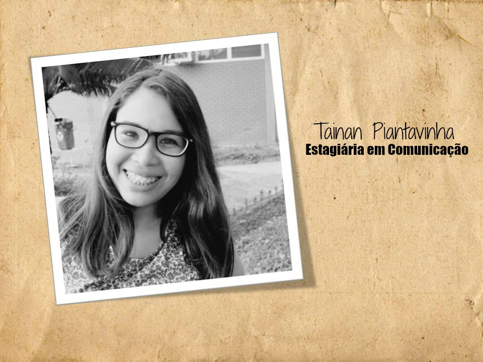 Tainan Maria Barbosa de Souza Piantavinha, Estagiária em Comunicação