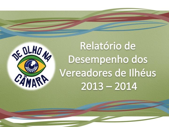 Relatório de Desempenho dos Vereadores de Ilhéus 2013 - 2014